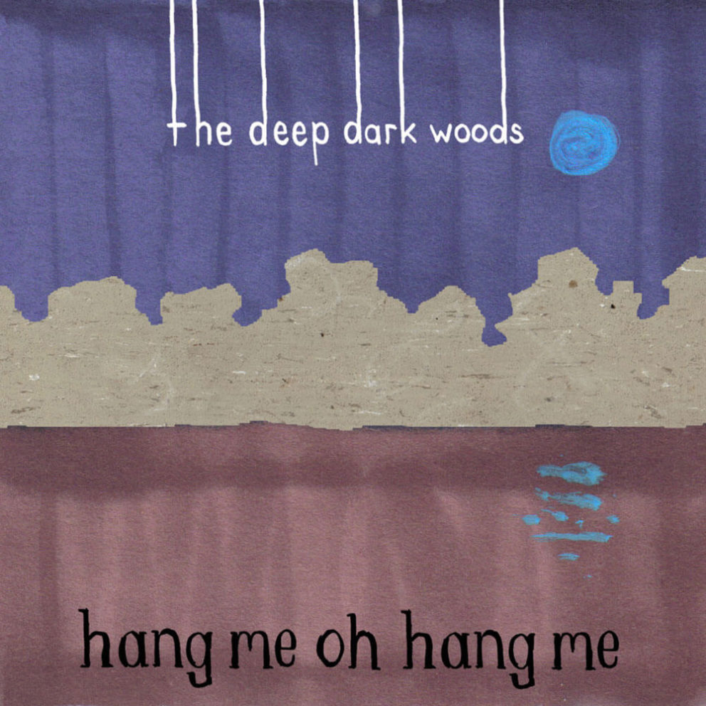 The Deep Dark Woods - Hang Me Oh Hang Me (2007)