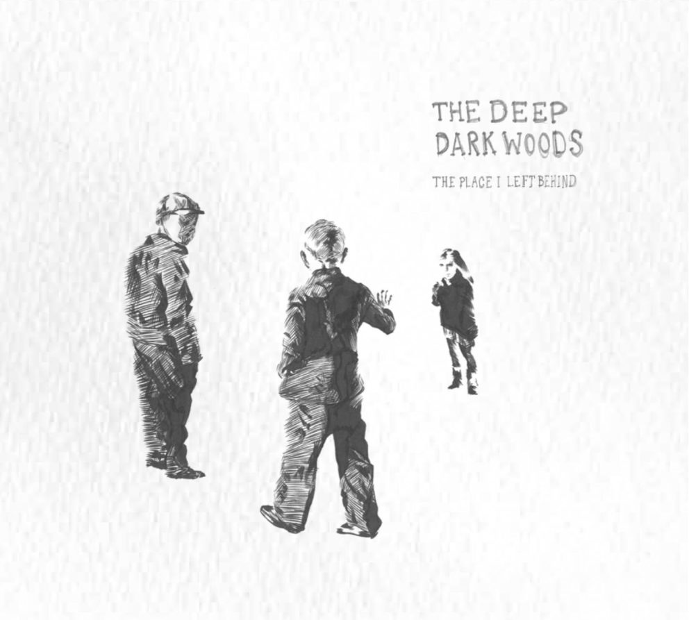 The Deep Dark Woods - The Place I Left Behind (2011)